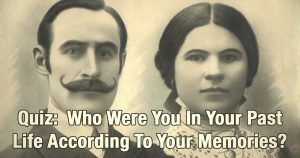 Who Were You In Your Past Life According To Your Memories?
