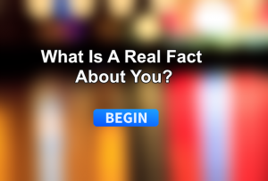 What Is A Real Fact About You?